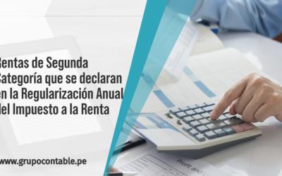 Rentas de Segunda Categoría que se declaran en la Regularización Anual del Impuesto a la Renta