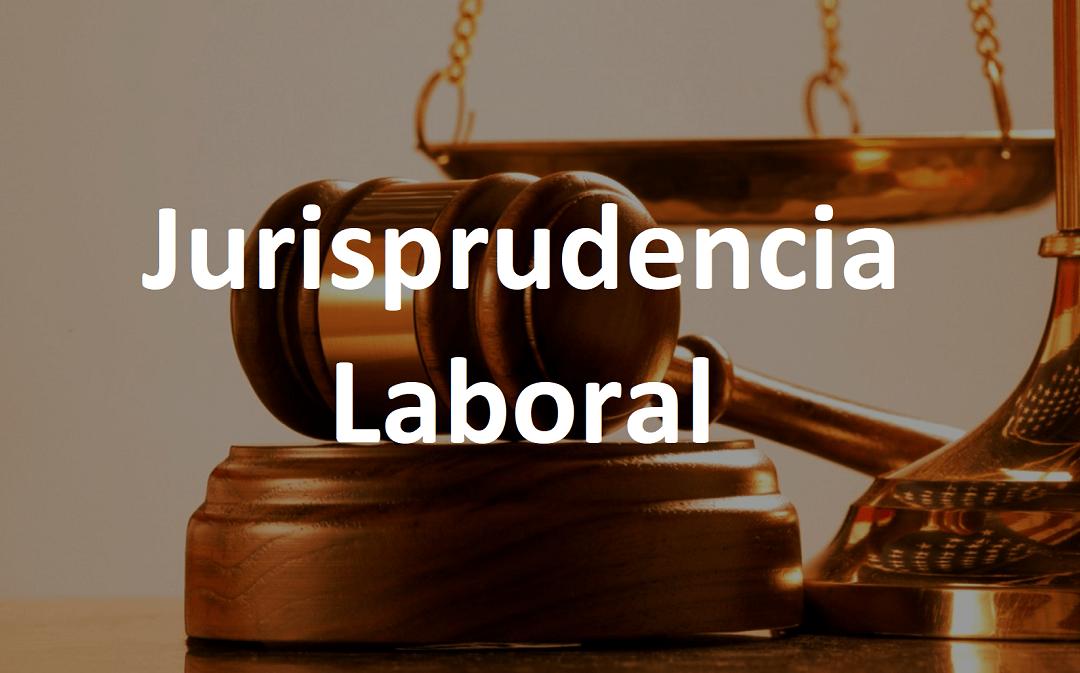 Jurisprudencia laboral relevante para las empresas